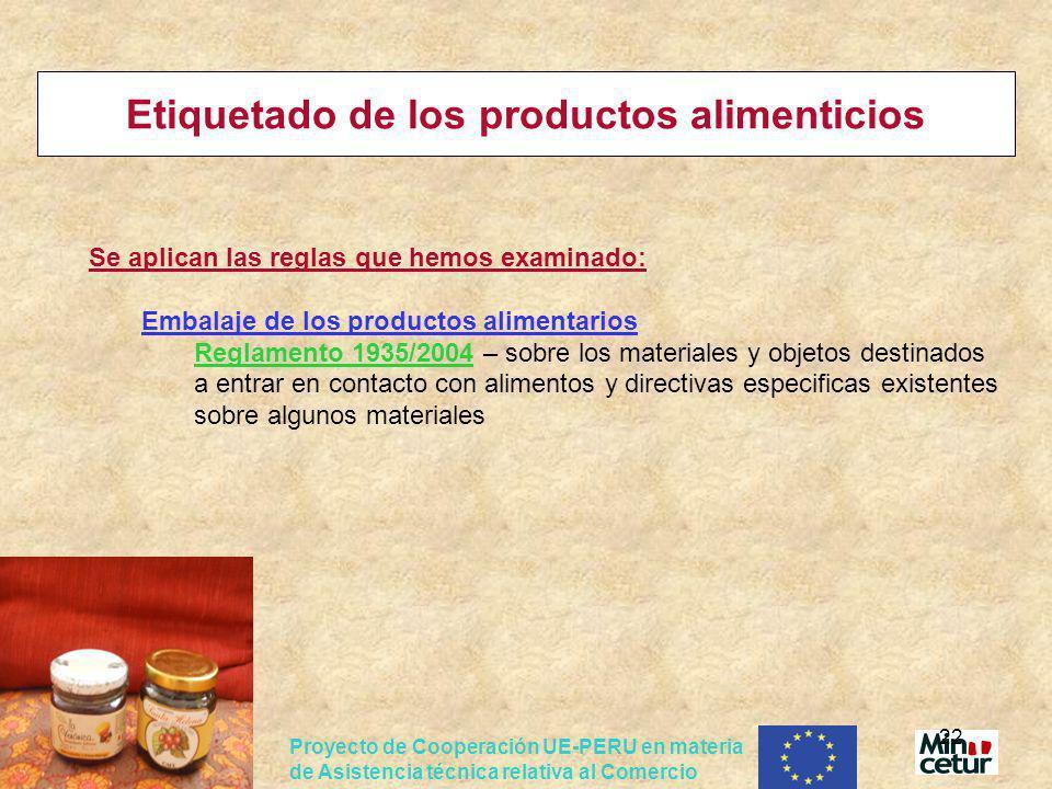 Proyecto de Cooperación UE-PERU en materia de Asistencia técnica relativa al Comercio 22 Etiquetado de los productos alimenticios Se aplican las regla