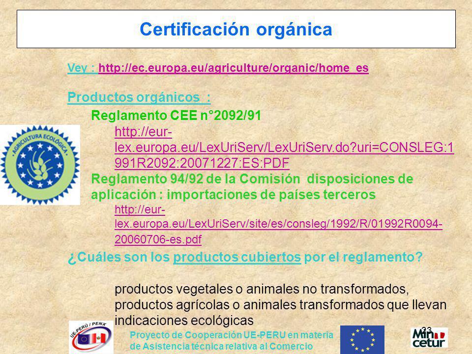 Proyecto de Cooperación UE-PERU en materia de Asistencia técnica relativa al Comercio 23 Certificación orgánica Vey : http://ec.europa.eu/agriculture/