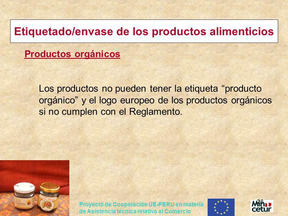 Proyecto de Cooperación UE-PERU en materia de Asistencia técnica relativa al Comercio 26 Etiquetado/envase de los productos alimenticios Productos org