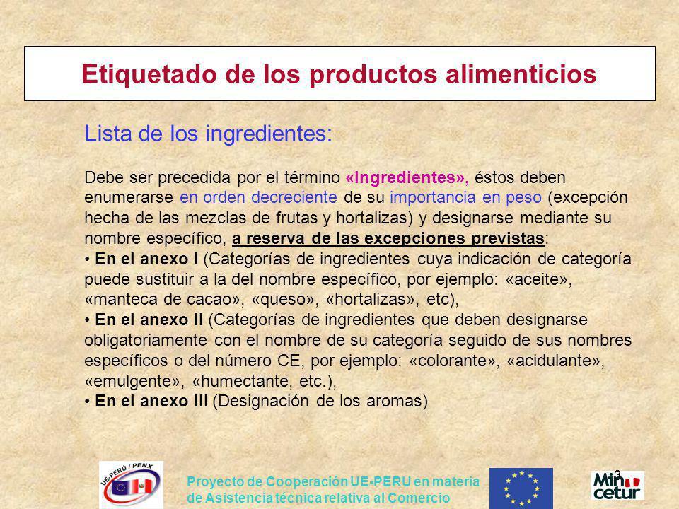 Proyecto de Cooperación UE-PERU en materia de Asistencia técnica relativa al Comercio 4 Etiquetado de los productos alimenticios La fecha de duración mínima: Indicación del día, el mes y el año, salvo en el caso de los productos alimenticios cuya duración sea inferior a 3 meses (bastará indicar el día y el mes), de aquellos cuya duración máxima no sobrepase los dieciocho meses (bastará indicar el mes y el año) o cuya duración sea superior a dieciocho meses (bastará indicar el año).