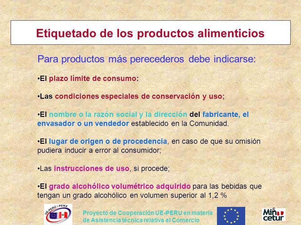 Proyecto de Cooperación UE-PERU en materia de Asistencia técnica relativa al Comercio 6 Etiquetado de los productos alimenticios ¿ Esta directiva se aplica a todos los productos alimenticios.