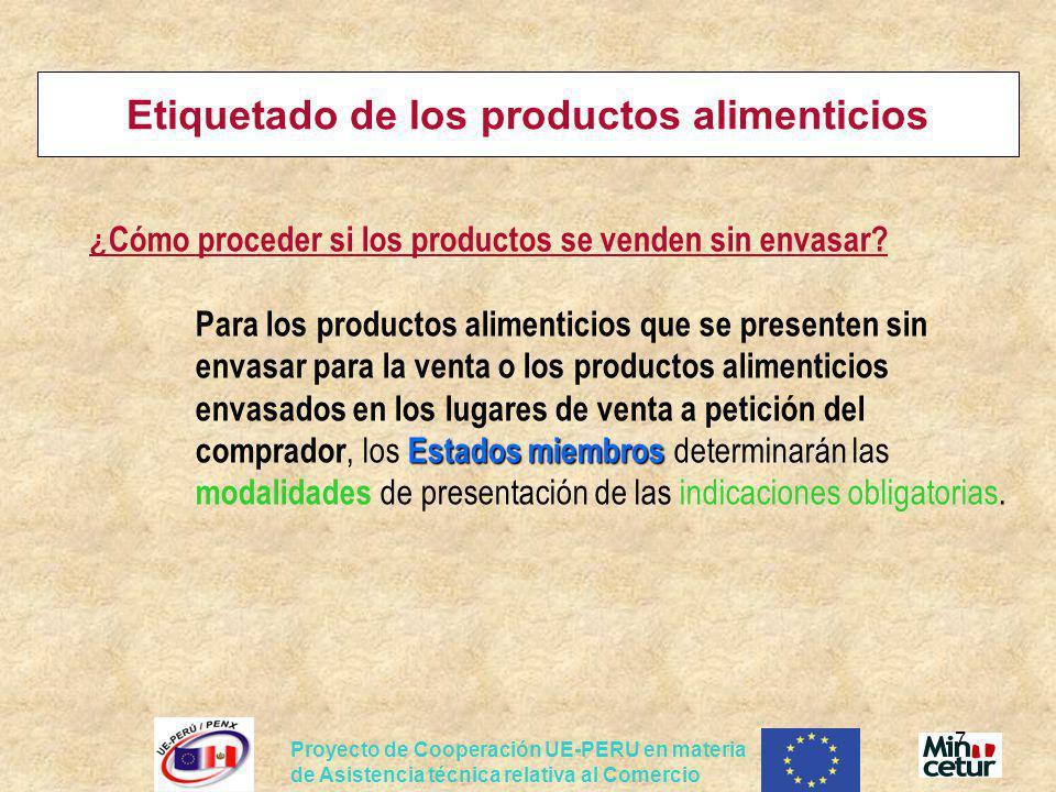 Proyecto de Cooperación UE-PERU en materia de Asistencia técnica relativa al Comercio 28 Etiquetado/envase de los productos alimenticios Qué va cambiar con el nuevo reglamento en 2009.