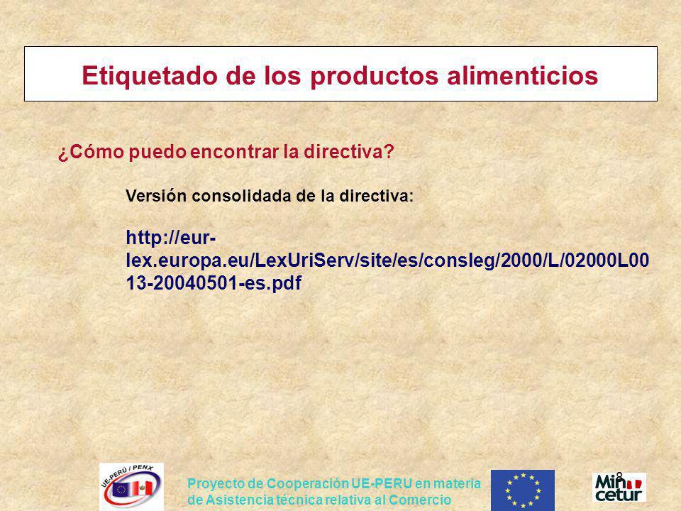 Proyecto de Cooperación UE-PERU en materia de Asistencia técnica relativa al Comercio 29 Etiquetado/envase de los productos alimenticios Reglamento sobre Nuevos alimentos Reglamento 258/97 – sobre nuevos alimentos y nuevos ingredientes alimentarios Evaluación obligatoria de los alimentos que no habían sido comercializados antes de 1997 Problemas para exportar alimentos tradicionalmente consumidos en la CAN pero que nunca se exportaron a la UE queja de Perú y otros países ante la Comisión europea La Comisión europea ha preparado una revisión del reglamento que está en examen en el Consejo y el Parlamento Europeo.