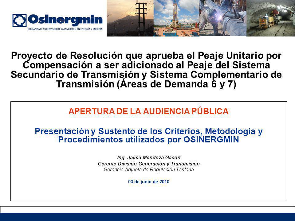 APERTURA DE LA AUDIENCIA PÚBLICA Presentación y Sustento de los Criterios, Metodología y Procedimientos utilizados por OSINERGMIN Ing. Jaime Mendoza G