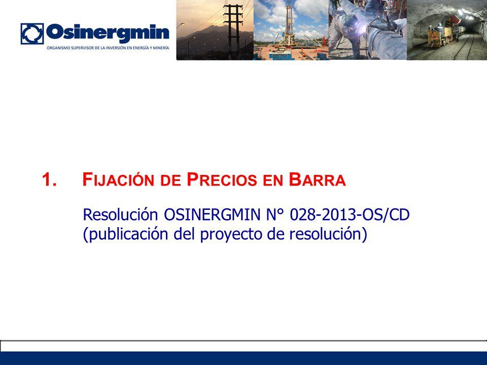 1.F IJACIÓN DE P RECIOS EN B ARRA Resolución OSINERGMIN N° 028-2013-OS/CD (publicación del proyecto de resolución)