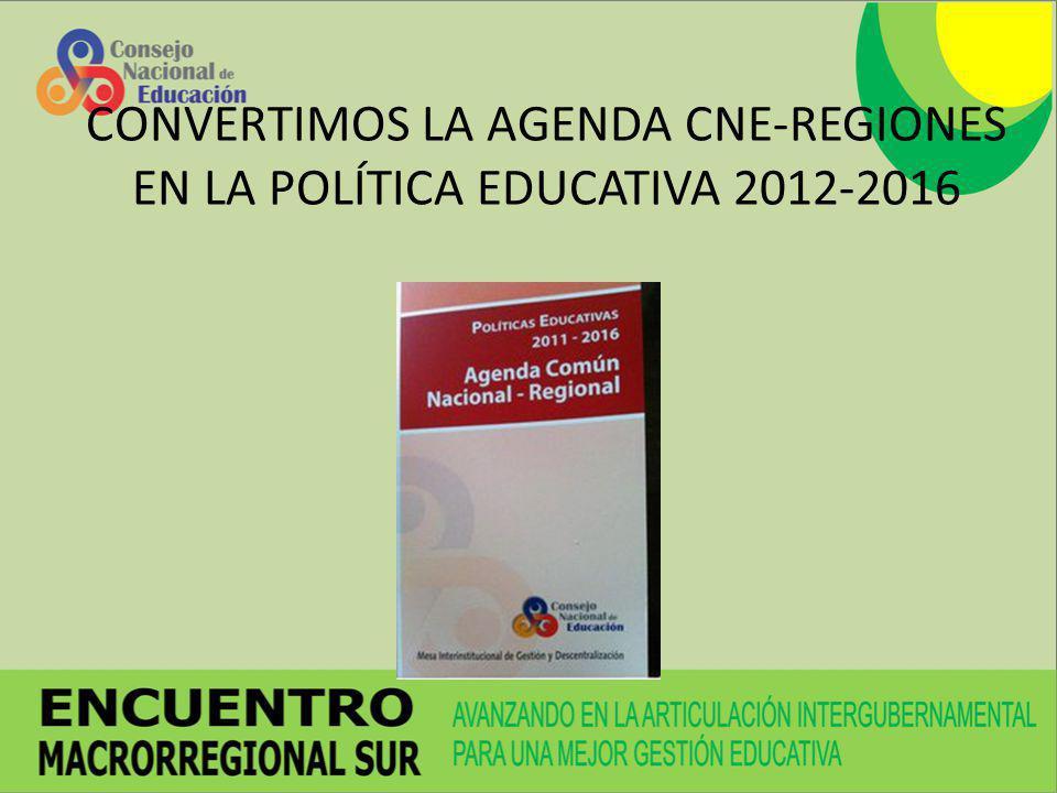 CONVERTIMOS LA AGENDA CNE-REGIONES EN LA POLÍTICA EDUCATIVA 2012-2016