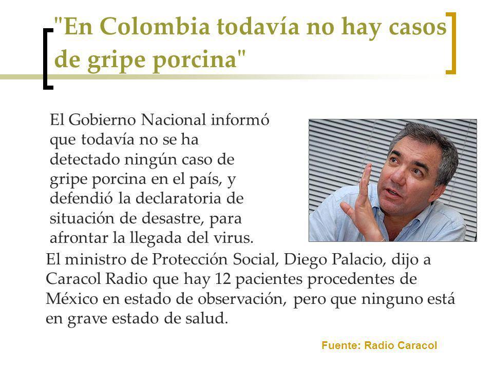 En Colombia todavía no hay casos de gripe porcina El Gobierno Nacional informó que todavía no se ha detectado ningún caso de gripe porcina en el país, y defendió la declaratoria de situación de desastre, para afrontar la llegada del virus.
