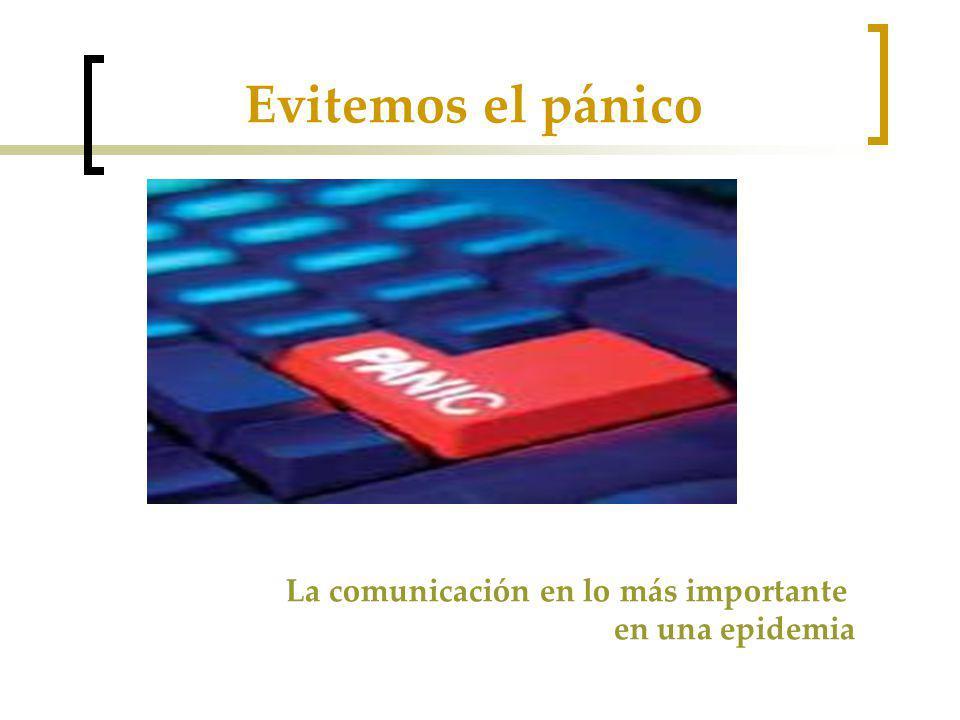 Evitemos el pánico La comunicación en lo más importante en una epidemia