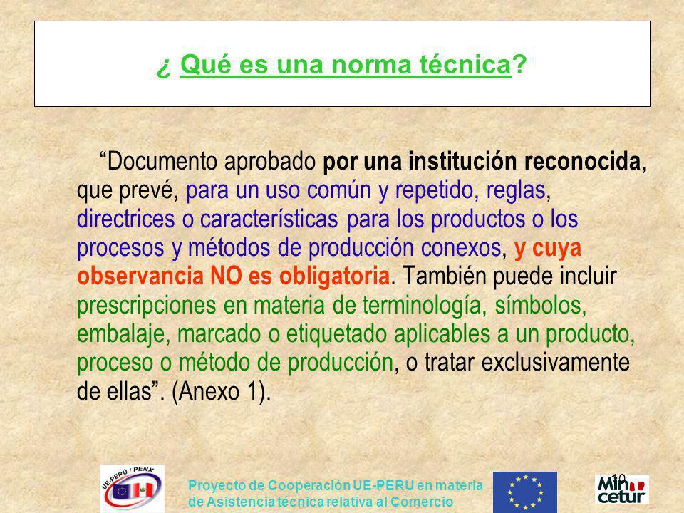 Proyecto de Cooperación UE-PERU en materia de Asistencia técnica relativa al Comercio 10 ¿ Qué es una norma técnica? Documento aprobado por una instit