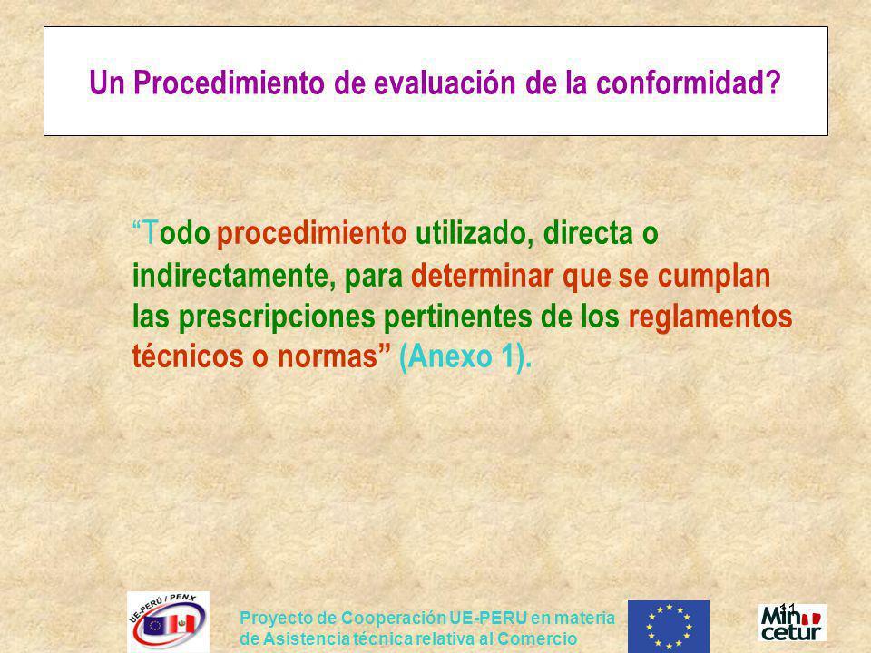 Proyecto de Cooperación UE-PERU en materia de Asistencia técnica relativa al Comercio 11 Un Procedimiento de evaluación de la conformidad? T odo proce