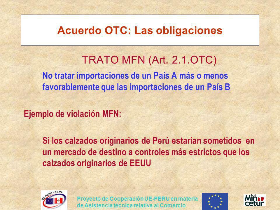 Proyecto de Cooperación UE-PERU en materia de Asistencia técnica relativa al Comercio 14 Acuerdo OTC: Las obligaciones TRATO MFN (Art. 2.1.OTC) No tra