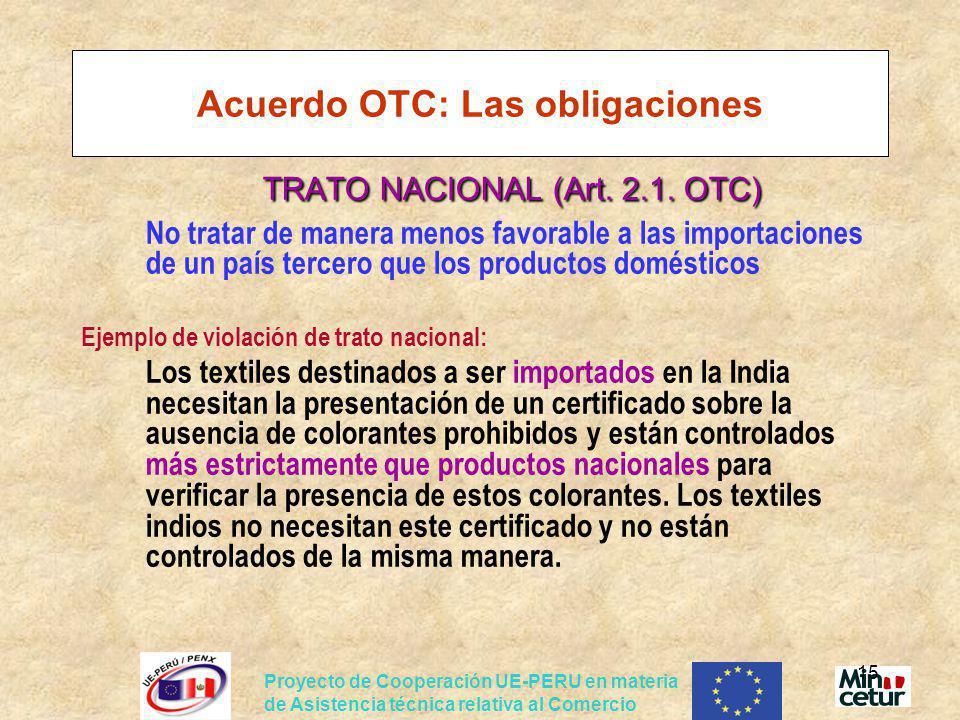 Proyecto de Cooperación UE-PERU en materia de Asistencia técnica relativa al Comercio 15 Acuerdo OTC: Las obligaciones TRATO NACIONAL (Art. 2.1. OTC)