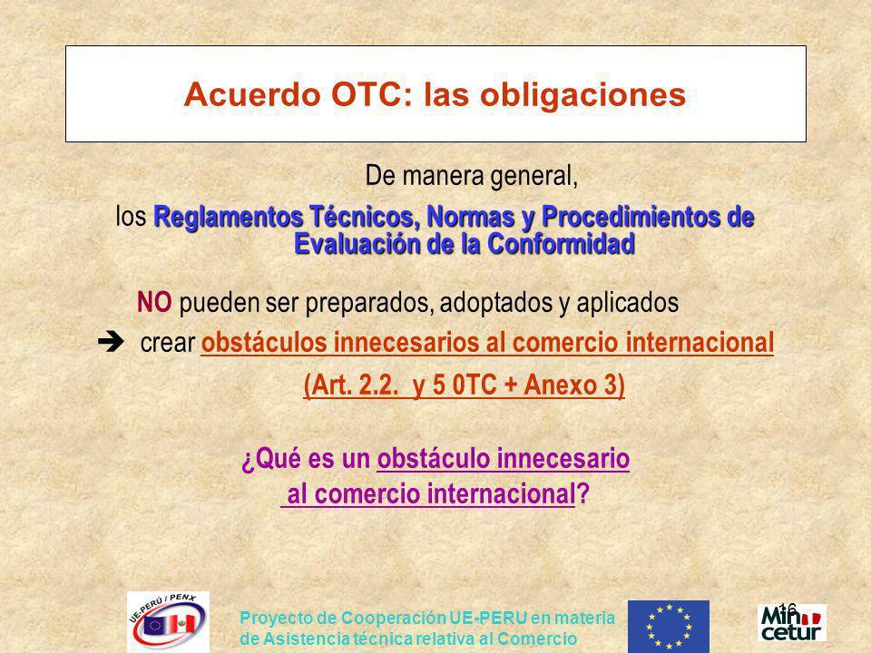 Proyecto de Cooperación UE-PERU en materia de Asistencia técnica relativa al Comercio 16 Acuerdo OTC: las obligaciones De manera general, Reglamentos