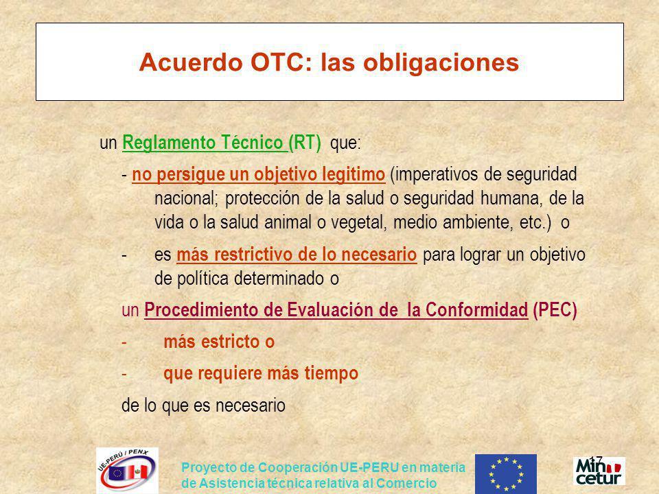 Proyecto de Cooperación UE-PERU en materia de Asistencia técnica relativa al Comercio 17 Acuerdo OTC: las obligaciones un Reglamento Técnico (RT) que: