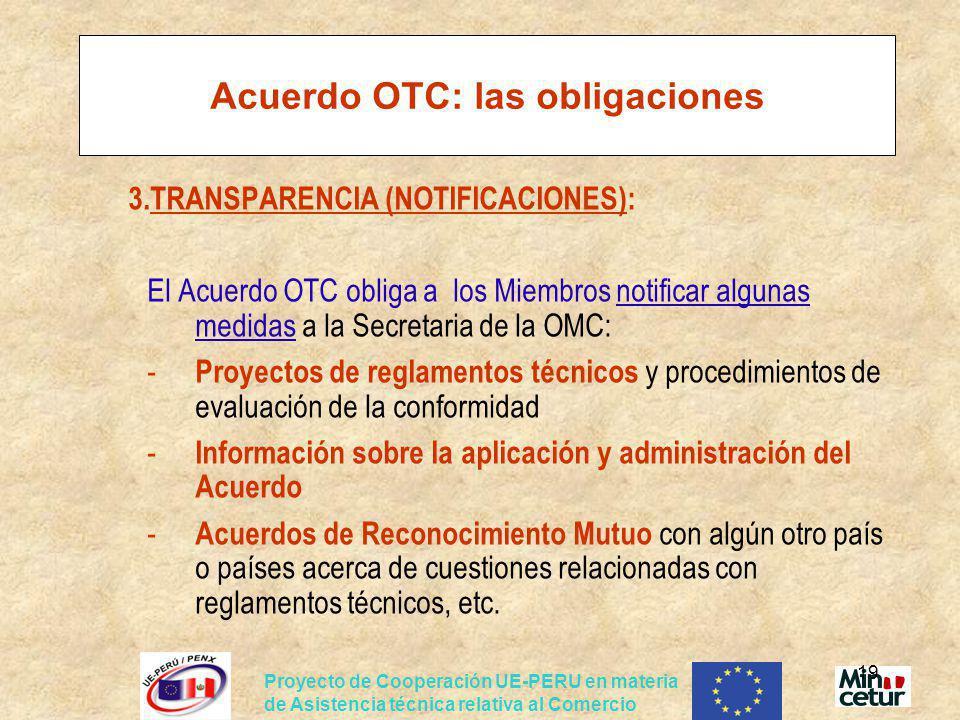 Proyecto de Cooperación UE-PERU en materia de Asistencia técnica relativa al Comercio 19 Acuerdo OTC: las obligaciones 3.TRANSPARENCIA (NOTIFICACIONES