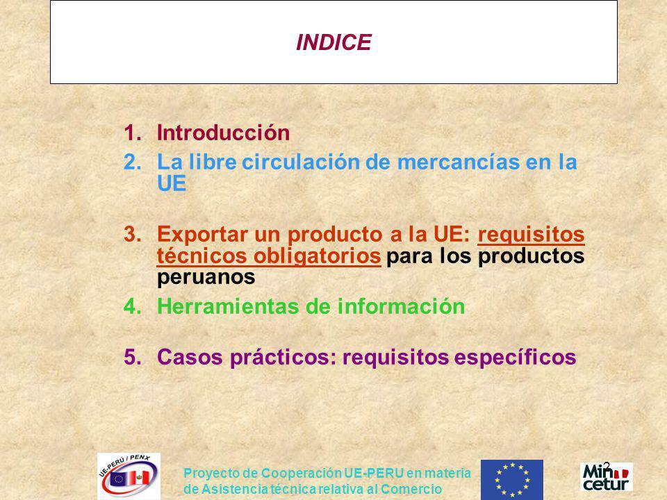 Proyecto de Cooperación UE-PERU en materia de Asistencia técnica relativa al Comercio 2 INDICE 1.Introducción 2.La libre circulación de mercancías en