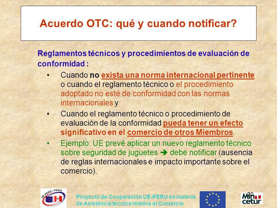 Proyecto de Cooperación UE-PERU en materia de Asistencia técnica relativa al Comercio 20 Acuerdo OTC: qué y cuando notificar? Reglamentos técnicos y p
