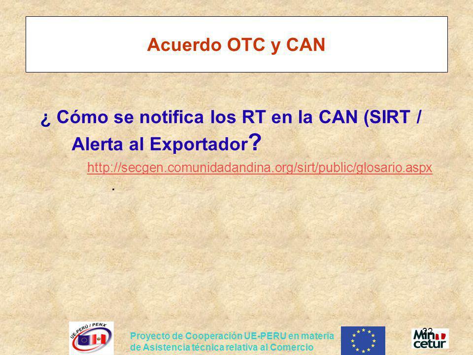 Proyecto de Cooperación UE-PERU en materia de Asistencia técnica relativa al Comercio 22 Acuerdo OTC y CAN ¿ Cómo se notifica los RT en la CAN (SIRT /