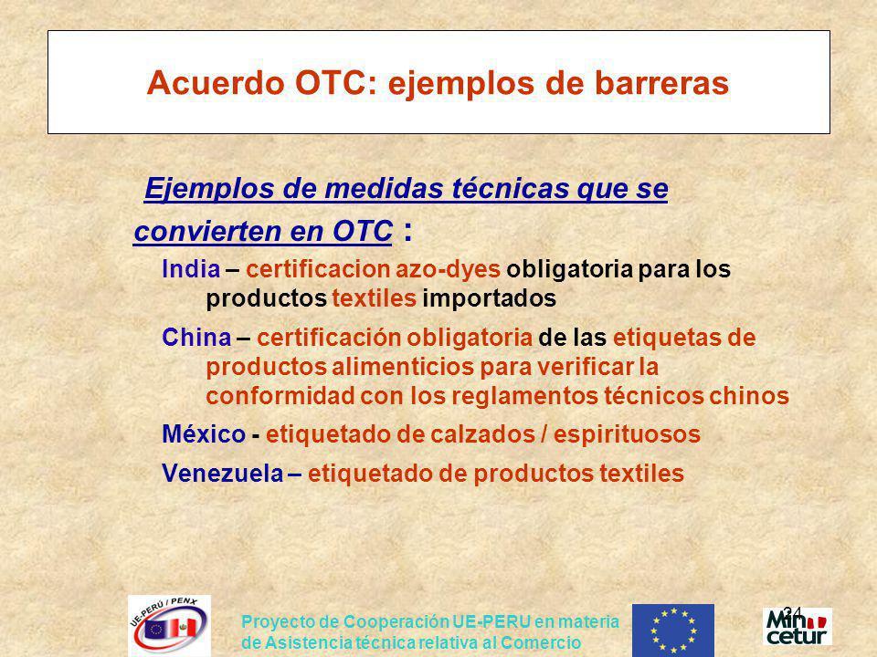 24 Acuerdo OTC: ejemplos de barreras Ejemplos de medidas técnicas que se convierten en OTC : India – certificacion azo-dyes obligatoria para los produ