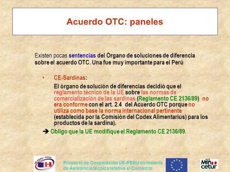Proyecto de Cooperación UE-PERU en materia de Asistencia técnica relativa al Comercio 25 Acuerdo OTC: paneles Existen pocas sentencias del Órgano de s