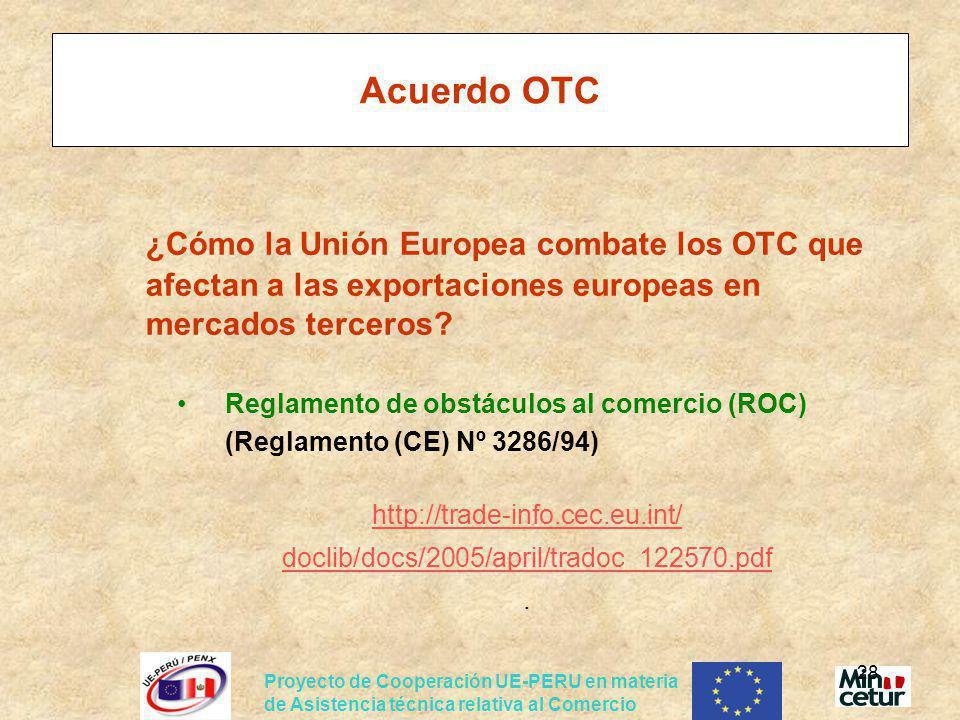 Proyecto de Cooperación UE-PERU en materia de Asistencia técnica relativa al Comercio 28 Acuerdo OTC ¿Cómo la Unión Europea combate los OTC que afecta
