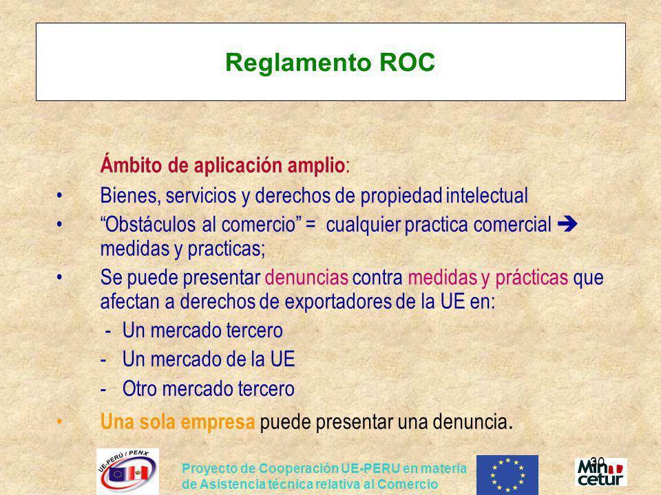 Proyecto de Cooperación UE-PERU en materia de Asistencia técnica relativa al Comercio 30 Reglamento ROC Ámbito de aplicación amplio : Bienes, servicio
