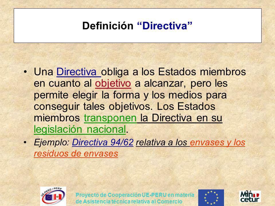 Proyecto de Cooperación UE-PERU en materia de Asistencia técnica relativa al Comercio 34 Definición Directiva Una Directiva obliga a los Estados miemb