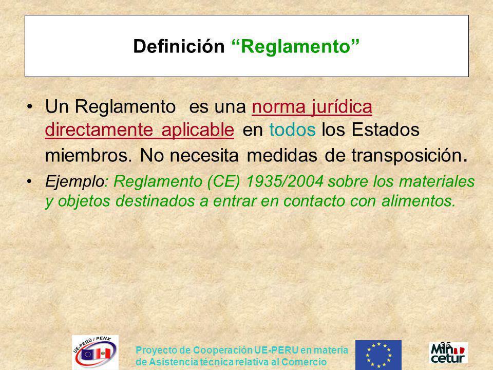 Proyecto de Cooperación UE-PERU en materia de Asistencia técnica relativa al Comercio 35 Definición Reglamento Un Reglamento es una norma jurídica dir