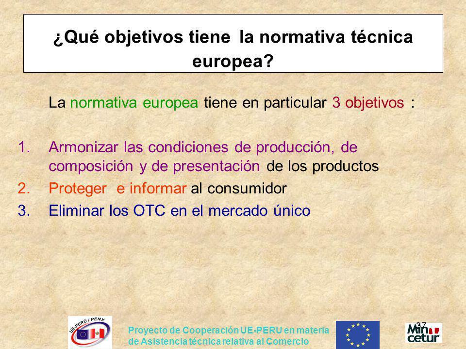 Proyecto de Cooperación UE-PERU en materia de Asistencia técnica relativa al Comercio 37 ¿Qué objetivos tiene la normativa técnica europea? La normati