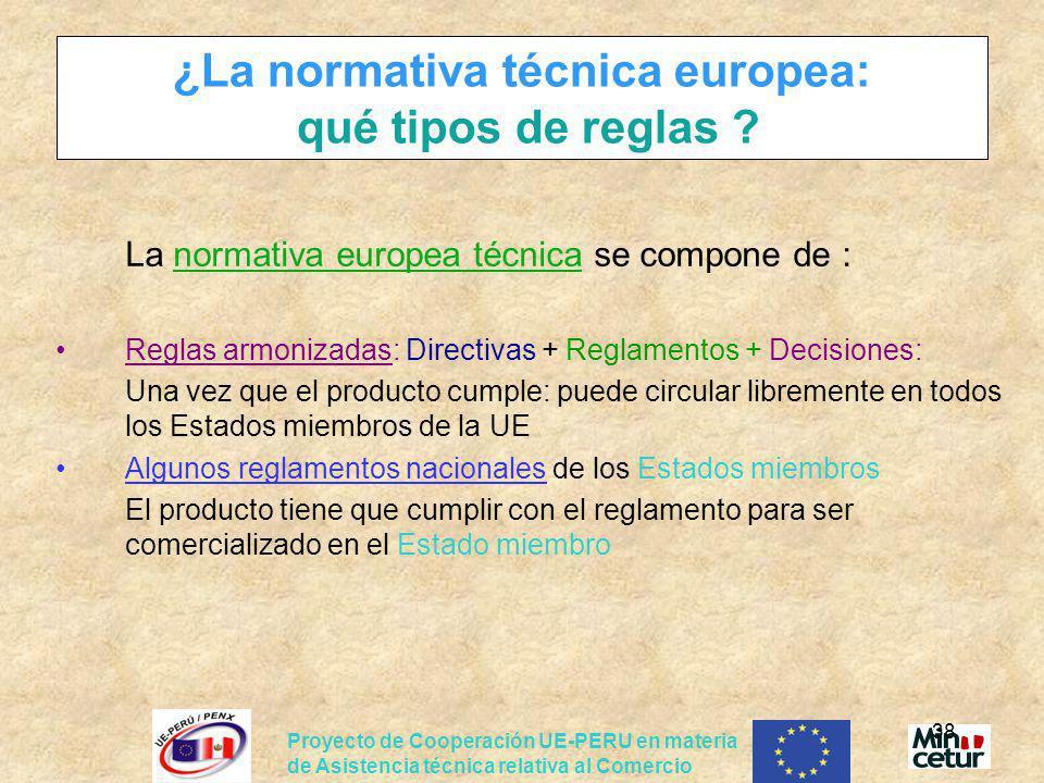 Proyecto de Cooperación UE-PERU en materia de Asistencia técnica relativa al Comercio 38 ¿La normativa técnica europea: qué tipos de reglas ? La norma