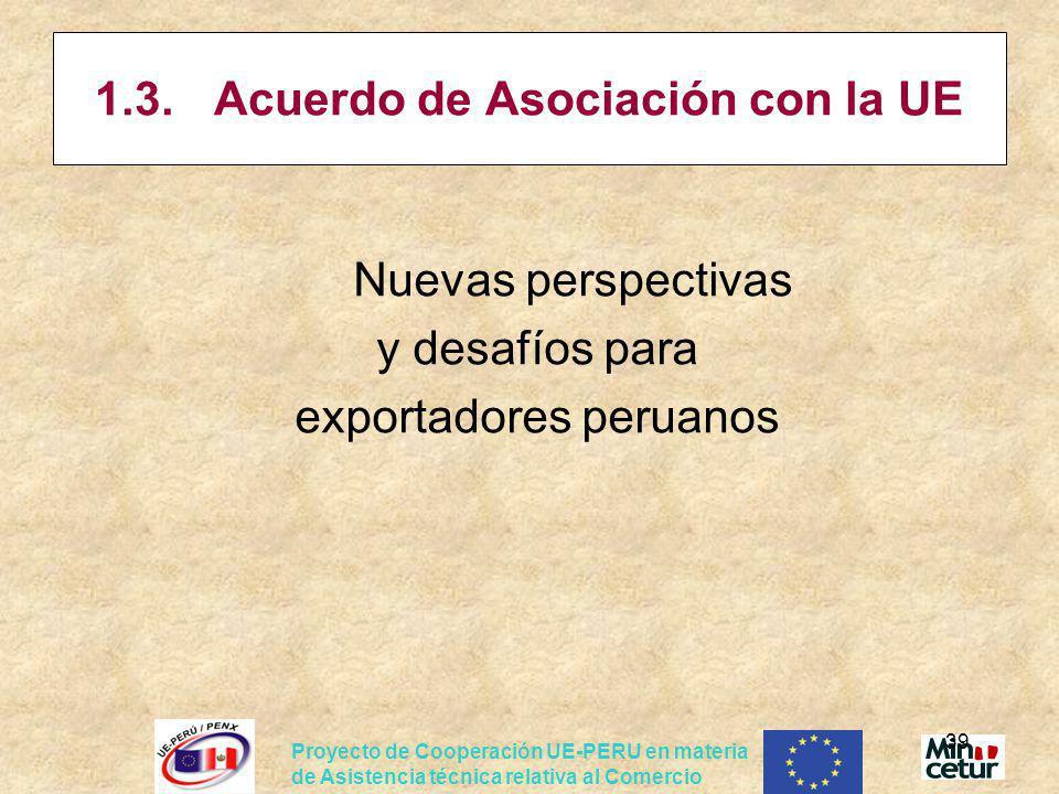 Proyecto de Cooperación UE-PERU en materia de Asistencia técnica relativa al Comercio 39 1.3. Acuerdo de Asociación con la UE Nuevas perspectivas y de
