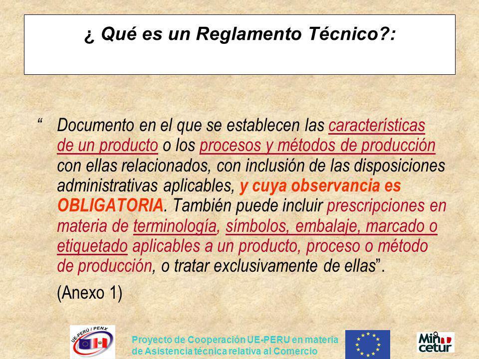 Proyecto de Cooperación UE-PERU en materia de Asistencia técnica relativa al Comercio 9 ¿ Qué es un Reglamento Técnico?: Documento en el que se establ
