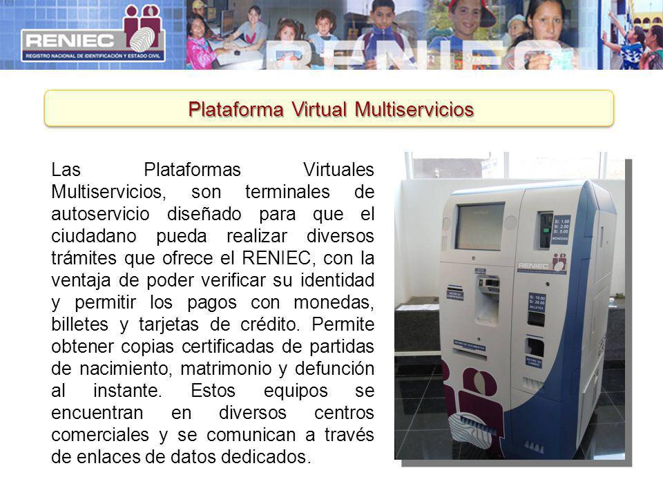 Plataforma Virtual Multiservicios Las Plataformas Virtuales Multiservicios, son terminales de autoservicio diseñado para que el ciudadano pueda realiz