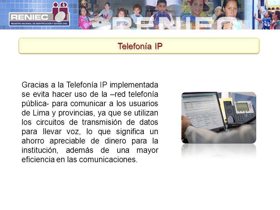 Telefonía IP Gracias a la Telefonía IP implementada se evita hacer uso de la –red telefonía pública- para comunicar a los usuarios de Lima y provincia