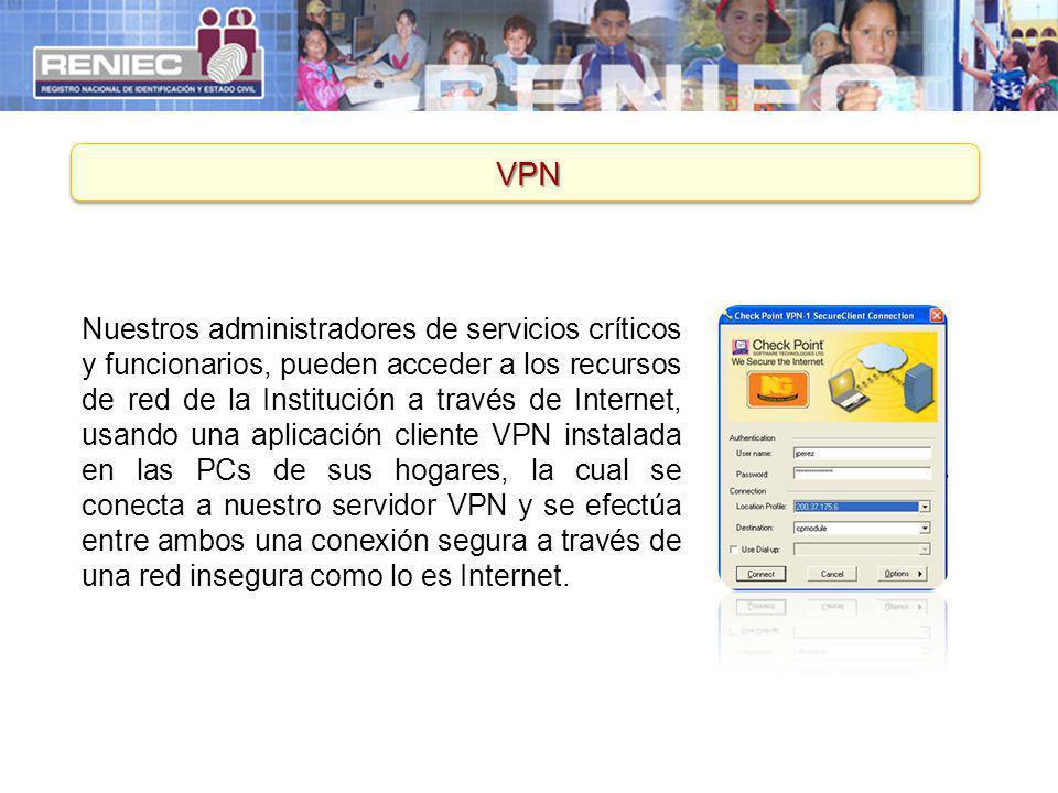 VPN Nuestros administradores de servicios críticos y funcionarios, pueden acceder a los recursos de red de la Institución a través de Internet, usando