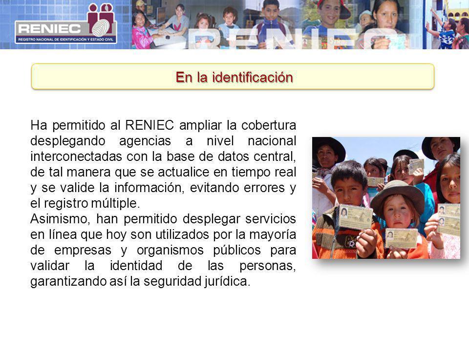 En la identificación Ha permitido al RENIEC ampliar la cobertura desplegando agencias a nivel nacional interconectadas con la base de datos central, d