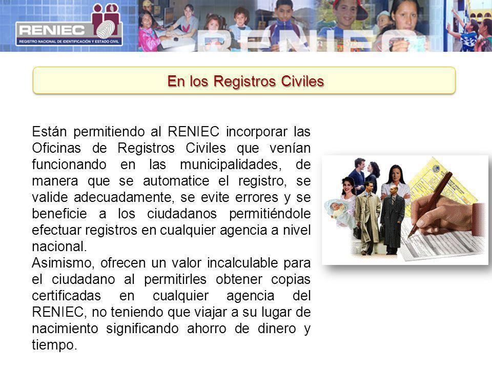 En los Registros Civiles Están permitiendo al RENIEC incorporar las Oficinas de Registros Civiles que venían funcionando en las municipalidades, de ma