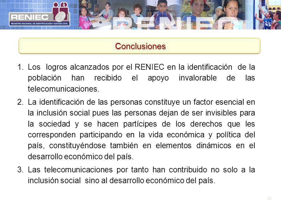 26 Conclusiones 1.Los logros alcanzados por el RENIEC en la identificación de la población han recibido el apoyo invalorable de las telecomunicaciones
