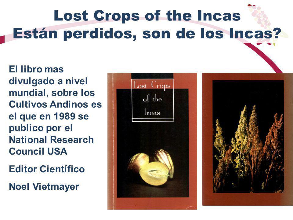 Lost Crops of the Incas Están perdidos, son de los Incas? El libro mas divulgado a nivel mundial, sobre los Cultivos Andinos es el que en 1989 se publ