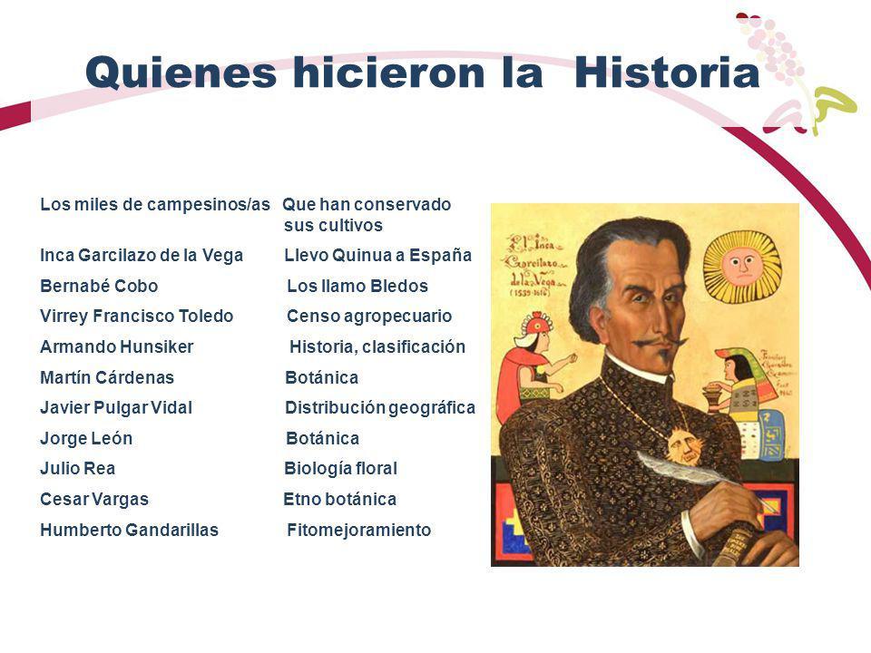 Quienes hicieron la Historia Los miles de campesinos/as Que han conservado sus cultivos Inca Garcilazo de la Vega Llevo Quinua a España Bernabé Cobo L