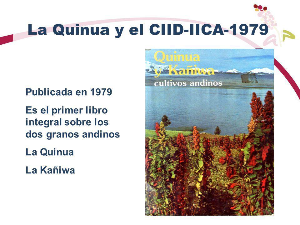 La Quinua y el CIID-IICA-1979 Publicada en 1979 Es el primer libro integral sobre los dos granos andinos La Quinua La Kañiwa