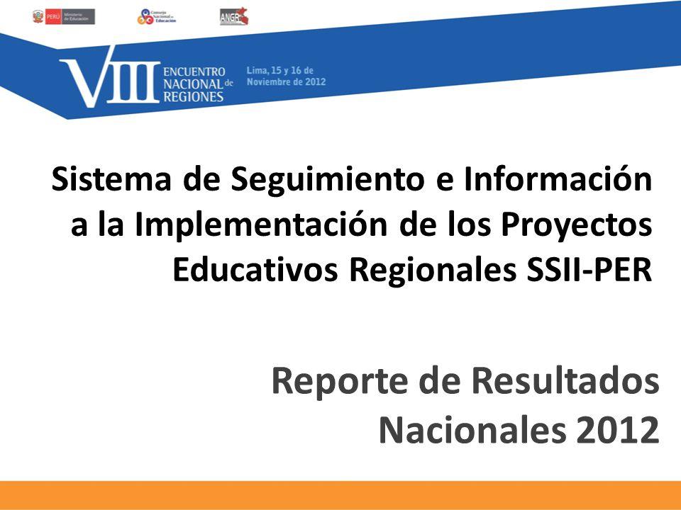 Sistema de Seguimiento e Información a la Implementación de los Proyectos Educativos Regionales SSII-PER Reporte de Resultados Nacionales 2012