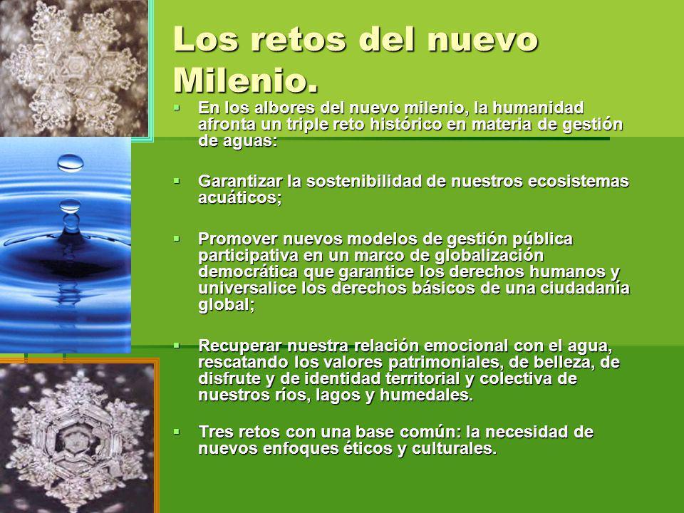 Los retos del nuevo Milenio. En los albores del nuevo milenio, la humanidad afronta un triple reto histórico en materia de gestión de aguas: En los al