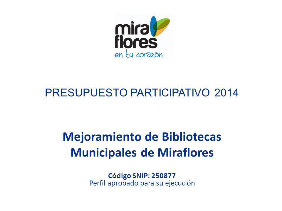PRESUPUESTO PARTICIPATIVO 2014 Mejoramiento de Bibliotecas Municipales de Miraflores Código SNIP: 250877 Perfil aprobado para su ejecución