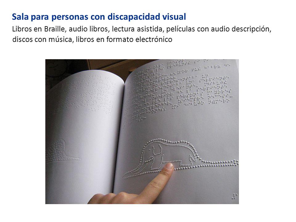 Sala para personas con discapacidad visual Libros en Braille, audio libros, lectura asistida, películas con audio descripción, discos con música, libros en formato electrónico