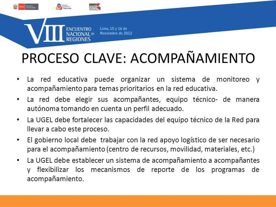 PROCESO CLAVE: ACOMPAÑAMIENTO La red educativa puede organizar un sistema de monitoreo y acompañamiento para temas prioritarios en la red educativa.