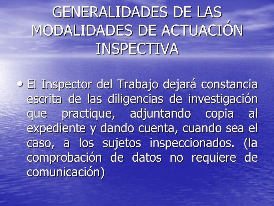 GENERALIDADES DE LAS MODALIDADES DE ACTUACIÓN INSPECTIVA El Inspector del Trabajo dejará constancia escrita de las diligencias de investigación que pr