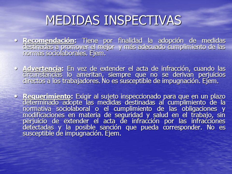 MEDIDAS INSPECTIVAS Recomendación: Tiene por finalidad la adopción de medidas destinadas a promover el mejor y más adecuado cumplimiento de las normas