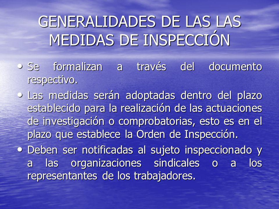 GENERALIDADES DE LAS LAS MEDIDAS DE INSPECCIÓN Se formalizan a través del documento respectivo. Se formalizan a través del documento respectivo. Las m