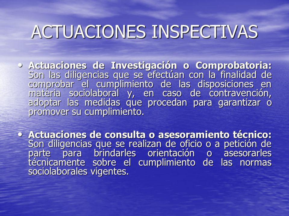 ACTUACIONES INSPECTIVAS Actuaciones de Investigación o Comprobatoria: Son las diligencias que se efectúan con la finalidad de comprobar el cumplimient